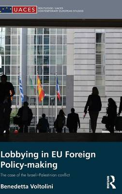 Lobbying in EU Foreign Policy-making: The case of the Israeli-Palestinian conflict - Routledge/UACES Contemporary European Studies (Hardback)