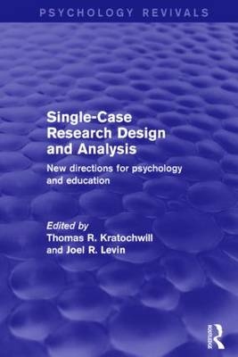 Single-Case Research Design and Analysis (Psychology Revivals): New Directions for Psychology and Education - Psychology Revivals (Hardback)