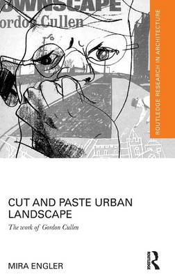 Cut and Paste Urban Landscape: The Work of Gordon Cullen - Routledge Research in Architecture (Hardback)