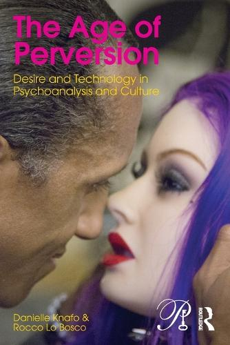 The Age of Perversion: Desire and Technology in Psychoanalysis and Culture - Psychoanalysis in a New Key Book Series (Paperback)