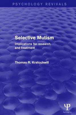 Selective Mutism (Psychology Revivals): Implications for Research and Treatment - Psychology Revivals (Hardback)
