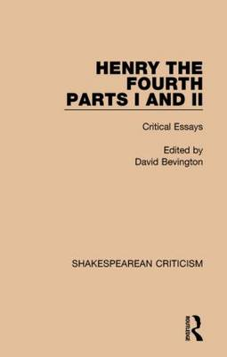 Henry IV, Parts I and II: Critical Essays - Shakespearean Criticism (Hardback)