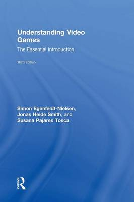 Understanding Video Games: The Essential Introduction (Hardback)