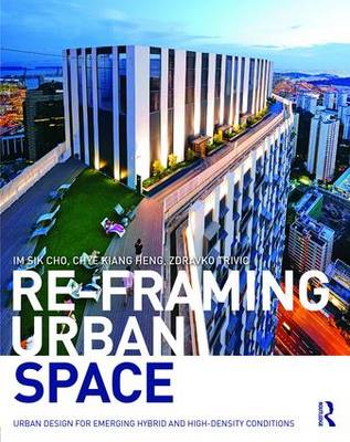 Re-Framing Urban Space: Urban Design for Emerging Hybrid and High-Density Conditions (Paperback)