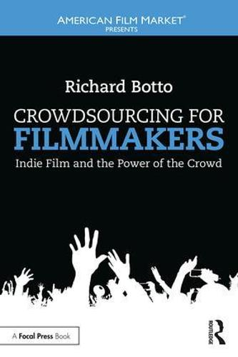 Crowdsourcing for Filmmakers: Indie Film and the Power of the Crowd - American Film Market Presents (Paperback)
