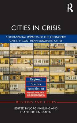 Cities in Crisis: Socio-spatial impacts of the economic crisis in Southern European cities - Regions and Cities (Hardback)