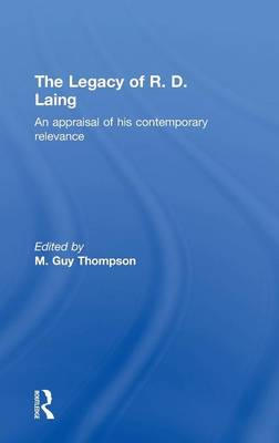 The Legacy of R. D. Laing: An appraisal of his contemporary relevance (Hardback)