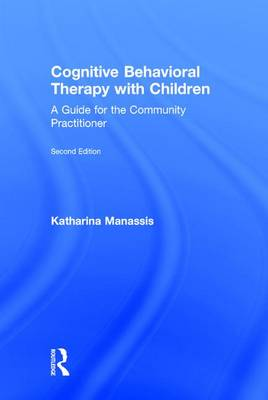 Cognitive Behavioral Therapy with Children: A Guide for the Community Practitioner (Hardback)
