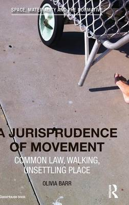 A Jurisprudence of Movement: Common Law, Walking, Unsettling Place (Hardback)