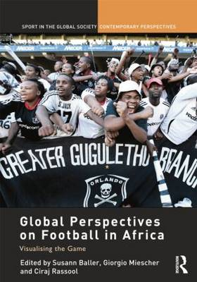 Global Perspectives on Football in Africa: Visualising the Game - Sport in the Global Society - Contemporary Perspectives (Paperback)
