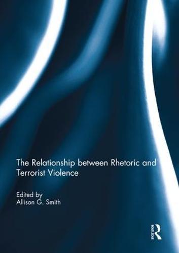 The Relationship between Rhetoric and Terrorist Violence (Paperback)