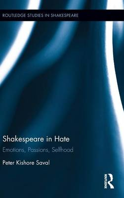 Shakespeare in Hate (Open Access): Emotions, Passions, Selfhood - Routledge Studies in Shakespeare (Hardback)