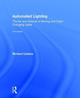 Automated Lighting: The Art and Science of Moving and Color-Changing Lights (Hardback)