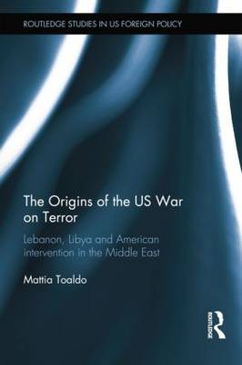 Cover The Origins of the US War on Terror: Lebanon, Libya and American Intervention in the Middle East