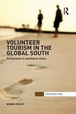 Volunteer Tourism in the Global South: Giving Back in Neoliberal Times - Interventions (Paperback)