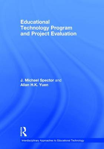 Educational Technology Program and Project Evaluation - Interdisciplinary Approaches to Educational Technology (Hardback)