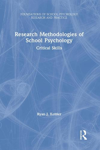 Research Methodologies of School Psychology: Critical Skills - Foundations of School Psychology Research and Practice (Hardback)