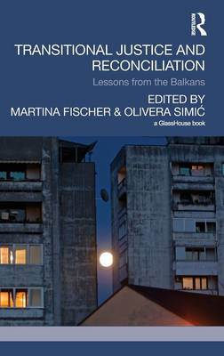 Transitional Justice and Reconciliation: Lessons from the Balkans (Hardback)