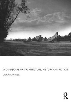 A Landscape of Architecture, History and Fiction (Hardback)