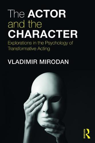 The Actor and the Character: Explorations in the Psychology of Transformative Acting (Paperback)