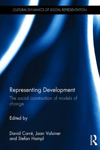Representing Development: The social construction of models of change - Cultural Dynamics of Social Representation (Hardback)