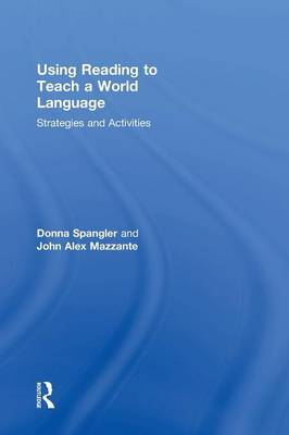 Using Reading to Teach a World Language: Strategies and Activities (Hardback)