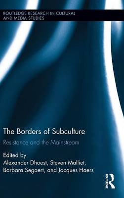 The Borders of Subculture: Resistance and the Mainstream - Routledge Research in Cultural and Media Studies (Hardback)