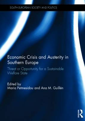 Economic Crisis and Austerity in Southern Europe: Threat or Opportunity for a Sustainable Welfare State - South European Society and Politics (Hardback)