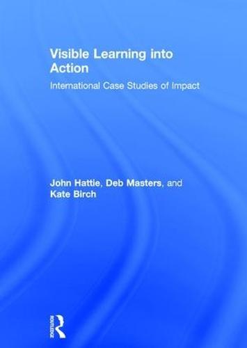 Visible Learning into Action: International Case Studies of Impact (Hardback)