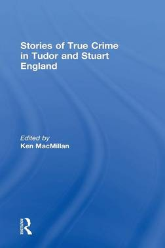 Stories of True Crime in Tudor and Stuart England (Hardback)