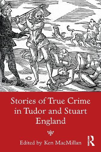 Stories of True Crime in Tudor and Stuart England (Paperback)