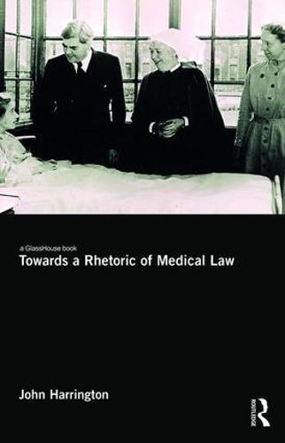 Towards a Rhetoric of Medical Law (Hardback)
