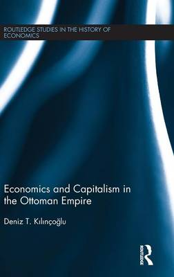 Economics and Capitalism in the Ottoman Empire - Routledge Studies in the History of Economics (Hardback)