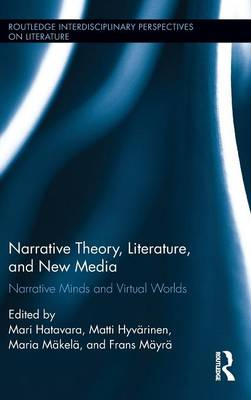 Narrative Theory, Literature, and New Media: Narrative Minds and Virtual Worlds - Routledge Interdisciplinary Perspectives on Literature (Hardback)