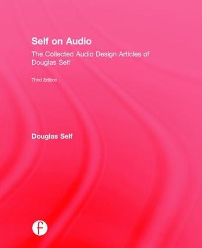 Self on Audio: The Collected Audio Design Articles of Douglas Self (Hardback)