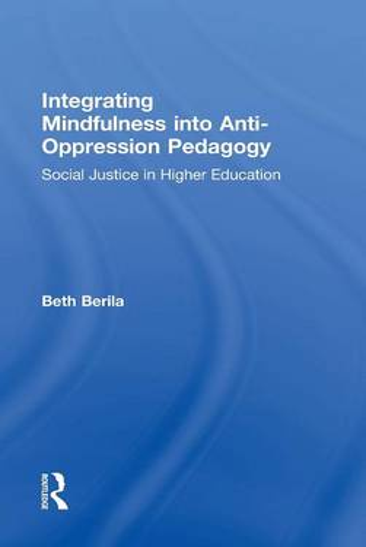 Integrating Mindfulness into Anti-Oppression Pedagogy: Social Justice in Higher Education (Hardback)