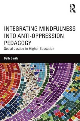 Integrating Mindfulness into Anti-Oppression Pedagogy: Social Justice in Higher Education (Paperback)