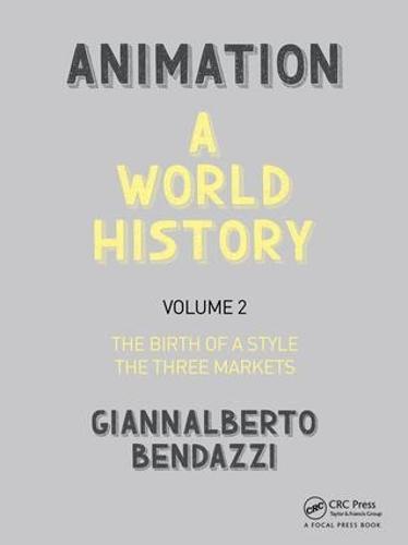 Animation: A World History: Volume II: The Birth of a Style - The Three Markets (Hardback)
