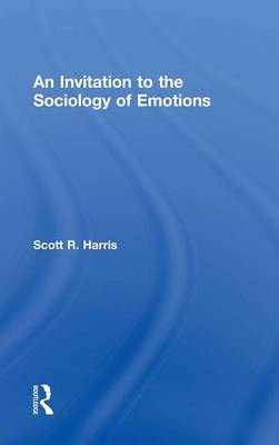 An Invitation to the Sociology of Emotions (Hardback)