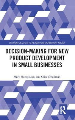 Decision-making for New Product Development in Small Businesses - Routledge Advances in Management and Business Studies (Hardback)