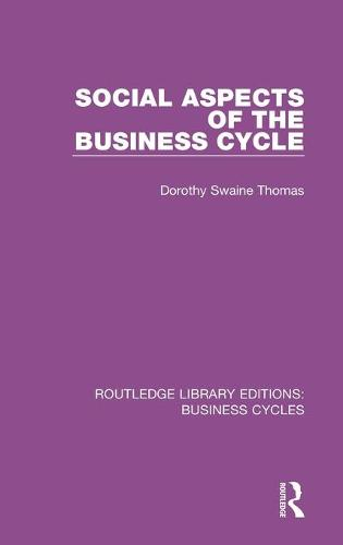 Social Aspects of the Business Cycle - Routledge Library Editions: Business Cycles (Hardback)