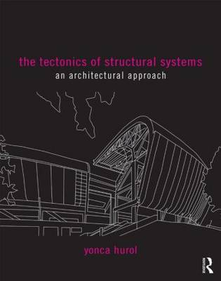 The Tectonics of Structural Systems: An Architectural Approach (Paperback)