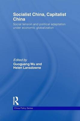 Socialist China, Capitalist China: Social tension and political adaptation under economic globalization - China Policy Series (Paperback)