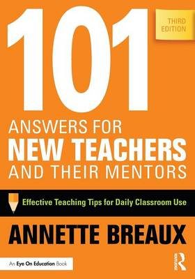 101 Answers for New Teachers and Their Mentors: Effective Teaching Tips for Daily Classroom Use (Paperback)