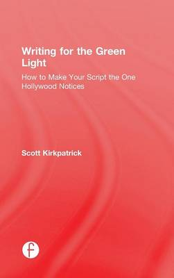 Writing for the Green Light: How to Make Your Script the One Hollywood Notices (Hardback)