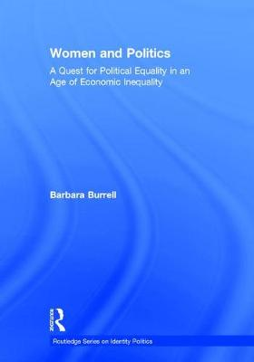Women and Politics: A Quest for Political Equality in an Age of Economic Inequality - Routledge Series on Identity Politics (Hardback)