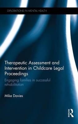 Therapeutic Assessment and Intervention in Childcare Legal Proceedings: Engaging families in successful rehabilitation - Explorations in Mental Health (Hardback)