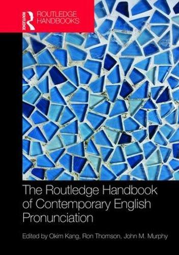 The Routledge Handbook of Contemporary English Pronunciation - Routledge Handbooks in English Language Studies (Hardback)