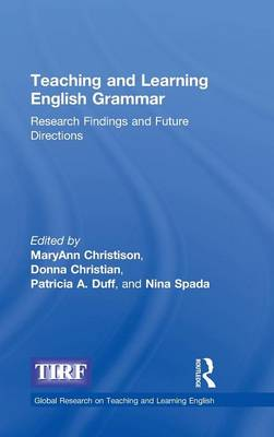 Teaching and Learning English Grammar: Research Findings and Future Directions - Global Research on Teaching and Learning English (Hardback)