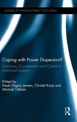 Coping with Power Dispersion: Autonomy, Co-ordination and Control in Multi-Level Systems - Journal of European Public Policy Series (Hardback)